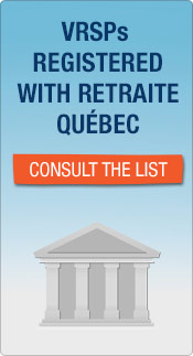 VRSPs registered with Retraite Québec - Consult the list.